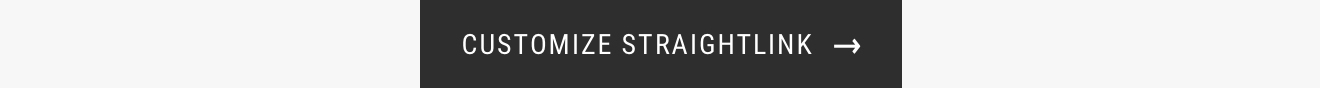 CUSTOMIZE STRAIGHTLINK →