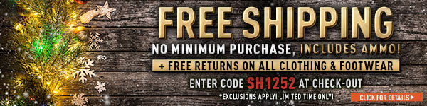 Sportsman's Guide's Free Standard Shipping - No Minimum Purchase, Includes Ammo & Free Returns on All Clothing & Footwear! Enter Coupon Code SH1252 at check-out. *Exclusions Apply, see details.