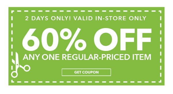 In-Store Only. 60% Off Any One Regular Priced Item. GET COUPON.