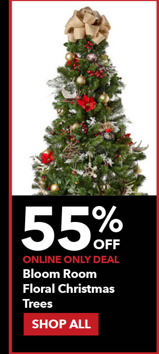 55% off Online Only Bloom Room Floral Christmas Trees. SHOP ALL.