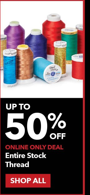 Up to 50% off Online Only Entire Stock Thread. SHOP ALL.