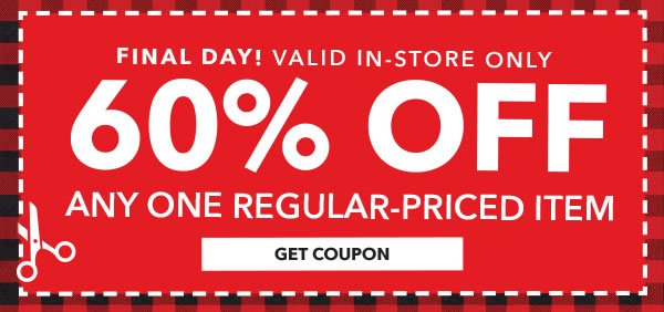 Final Day! In-store Only 60% off Any One Regular-Priced Item. GET COUPON.