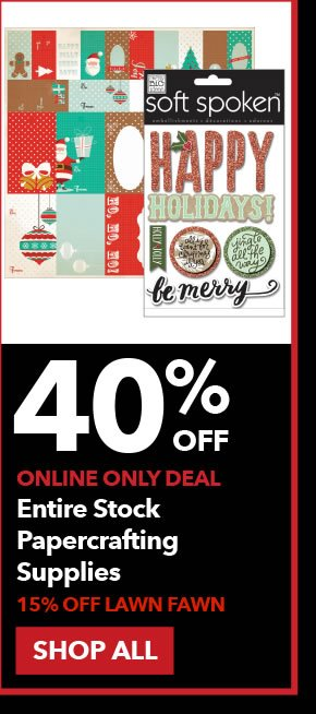 40% off Online Only Entire Stock Papercrafting Supplies. 15% off Lawn Fawn. SHOP ALL.