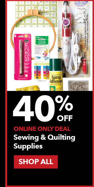 40% off Online Only Sewing & Quilting Supplies. SHOP ALL.