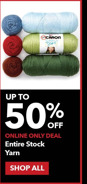 Up to 50% off Online Only Entire Stock Yarn. SHOP ALL.