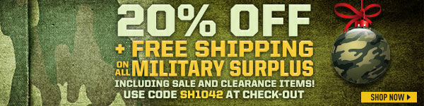 20% Off + Free Shipping on all Military Surplus, including Sale and Clearance items! Use Code SH1042 at check-out. Some exclusions apply for Free Shipping.