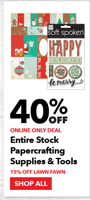 Online Only 40% off Entire Stock Papercrafting Supplies & Tools. 15% off Lawn Fawn. Shop All.