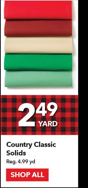 2.49 yard Country Classic Solids. Reg 4.99 yd. Shop All.