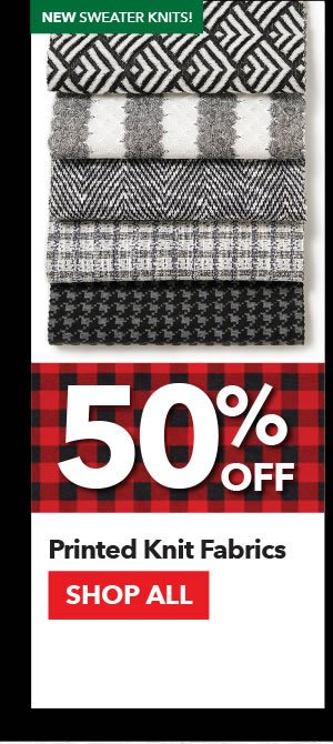 New Sweater Knits 50% off Printed Knit Fabrics. Shop All.