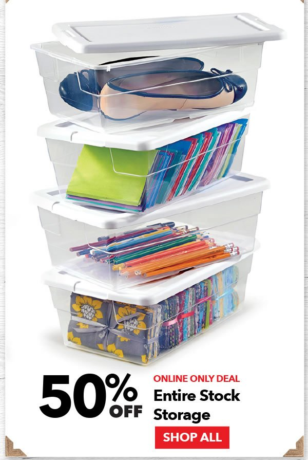 Online Only Deal 50% off Entire Stock Storage. Shop All.