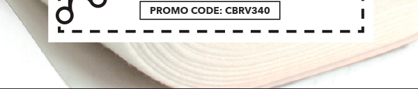 Final Day! In-store & Online 60% off Your Total Purchase of By-the-Yard Interfacing. PROMO CODE: CBRV340.