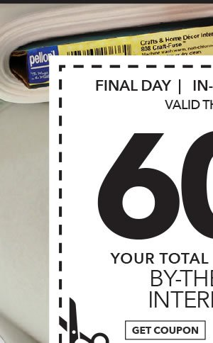Final Day! In-store & Online 60% off Your Total Purchase of By-the-Yard Interfacing. GET COUPON.