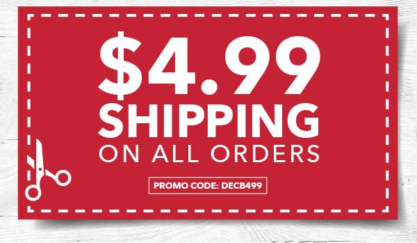 4.99 Shipping on All Orders. PROMO CODE: DECB499.