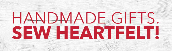 Handmade Gifts. Sew Heartfelt!