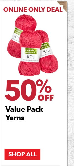 Online Only 50% off Value Pack Yarns. SHOP ALL.