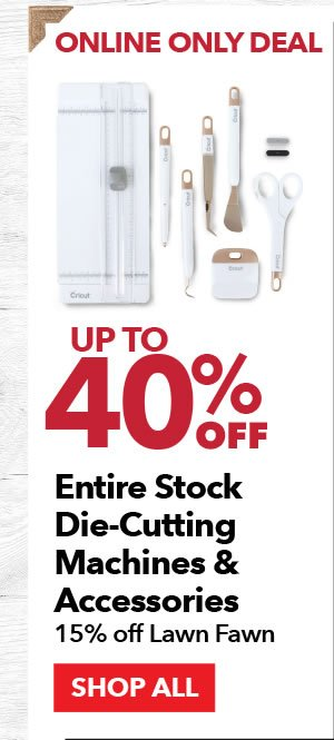 Online Only 40% off Entire Stock Die-Cutting Machines & Accessories. 15% off Lawn Fawn. SHOP ALL.