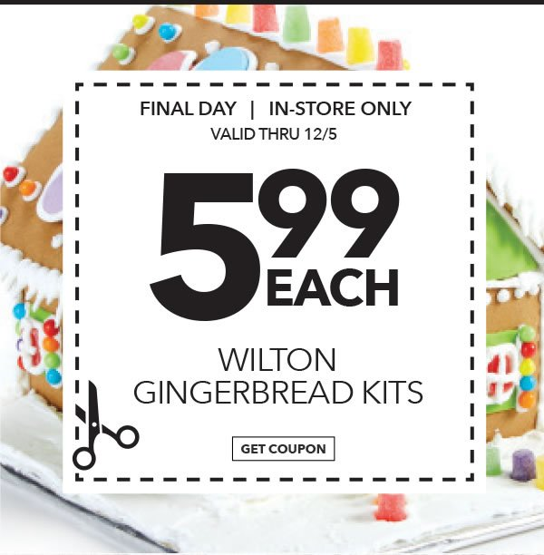 Final Day! In-store Only 5.99 each Wilton Gingerbread Kits. GET COUPON.