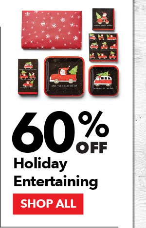 60% off Holiday Entertaining. SHOP ALL.