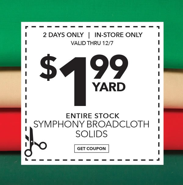 In-store Only 1.99 yard Entire Stock Symphony Broadcloth Solids. GET COUPON.