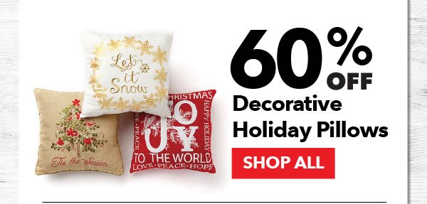 60% off Decorative Holiday Pillows. SHOP ALL.