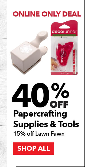 Online Only 40% off Papercrafting Supplies & Tools. 15% off Lawn Fawn. SHOP ALL.