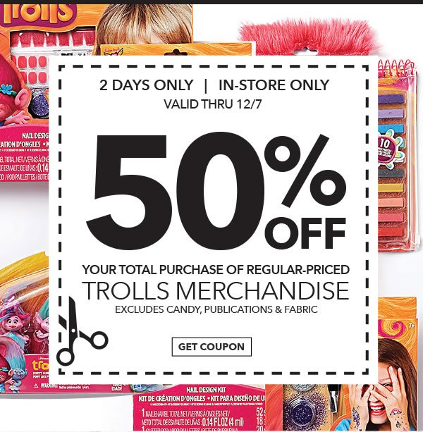 In-store Only 50% off Your Total Purchase of Regular-Priced Trolls Merchandise. GET COUPON.