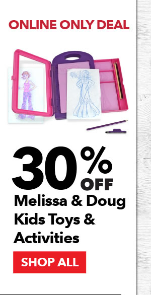 Online Only 30% off Melissa & Doug Kids Toys & Activities. SHOP ALL.