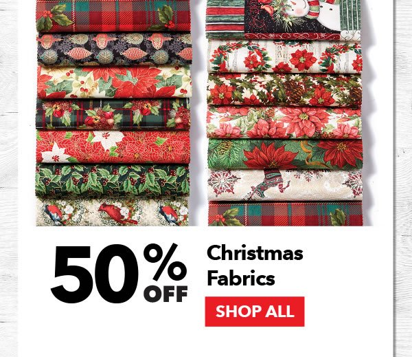 50% off Christmas Fabrics. SHOP ALL.