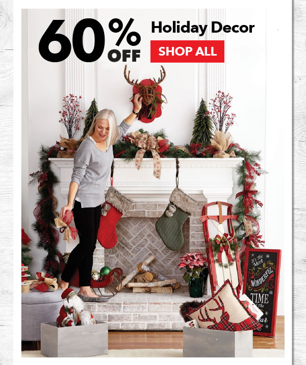 60% off Holiday Decor. SHOP ALL.