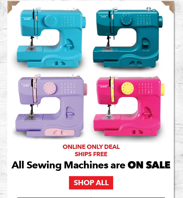 Online Only All Sewing Machines are On Sale. SHOP ALL.