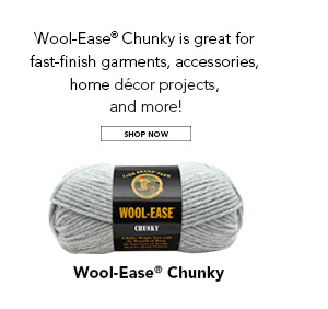 Wool-Ease Chunky is great for fast-finish garments, accessories, home decor projects, and more! SHOP NOW.