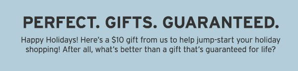 PERFECT. GIFTS. GUARANTEED