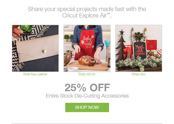 Share your special projects made fast with the Cricut Explore Air. 25% off Entire Stock Die-Cutting Accessories. SHOP NOW.