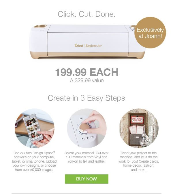 Click. Cut. Done. The Cricut Gold Machine Exclusively at Joann. 199.99 each. BUY NOW.