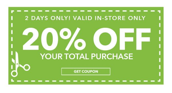 2 Days Only! In-store Only 20% off Your Total Purchase. GET COUPON.