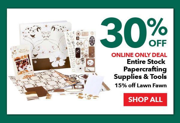 Online Only 30% off Entire Stock Papercrafting Supplies & Tools. 15% off Lawn Fawn. SHOP ALL.