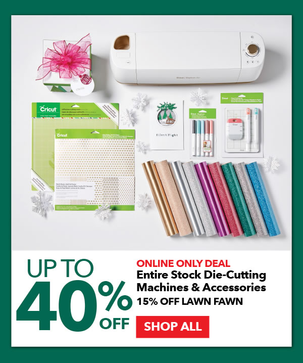Online Only Up to 40% off Entire Stock Die-Cutting Machines & Accessories. 15% off Lawn Fawn. SHOP ALL.