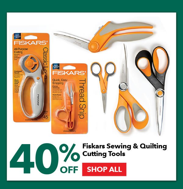 40% Off Fiskars Sewing and Quilting Cutting Tools. SHOP ALL.