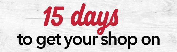 15 days to get your shop on.