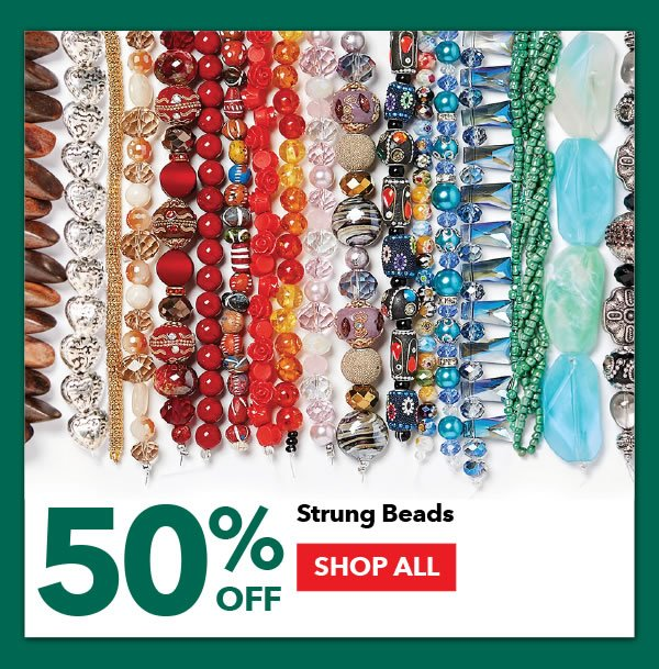 50% off Strung Beads. SHOP ALL.