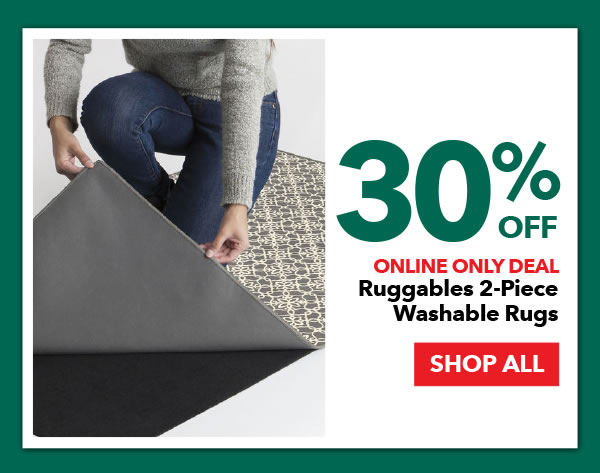 Online Only 30% Off Ruggables 2-Piece Washable Rugs. SHOP ALL.