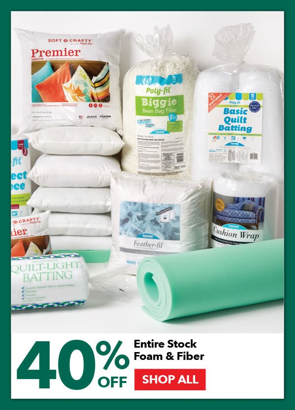 40% Off Entire Stock Foam and Fiber. SHOP ALL.