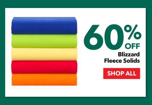 60% off Blizzard Fleece Solids. SHOP ALL.