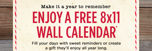 Make it a year to remember - Enjoy a free 8x11 Wall Calendar