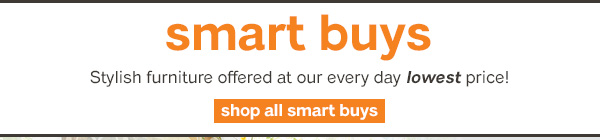 Smart Buys   Stylish Furniture Offered At Our Every Day Lowest Prices!