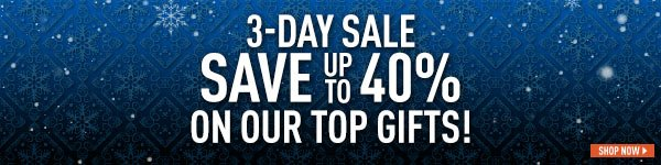 3-Day Sale! Save up to 40% On Our Top Gifts!