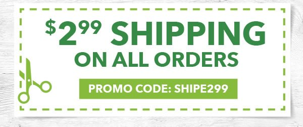 2.99 Shipping on All Orders. PROMO CODE: SHIPE299.