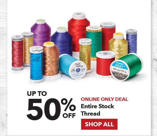 Online Only Up to 50% off Entire Stock Thread. SHOP ALL.