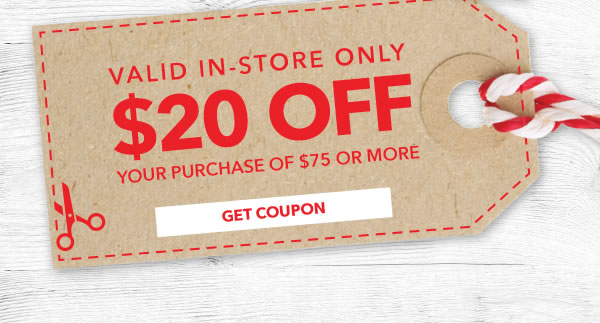 In-store Only $20 off Your Purchase of $75 or More. GET COUPON.
