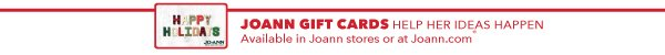 Joann Gift Cards Help Her Ideas Happen. Available in Joann stores or at Joann.com.